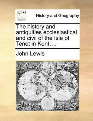 The History and Antiquities Ecclesiastical and Civil of the Isle of Tenet in Ken
