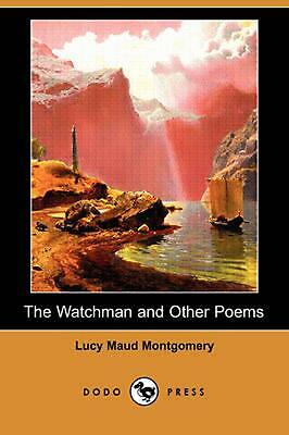 The Watchman and Other Poems (Dodo Press) by Lucy Maud Montgomery (English) Pape