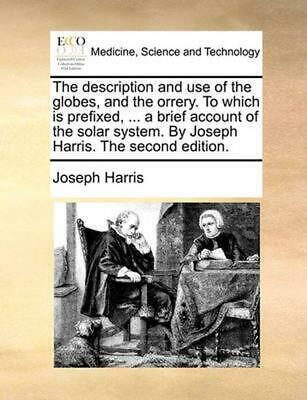 The Description and Use of the Globes, and the Orrery. to Which Is Prefixed, ...