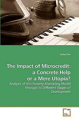 The Impact of Microcredit: A Concrete Help or a Mere Utopia?: Analysis of this P