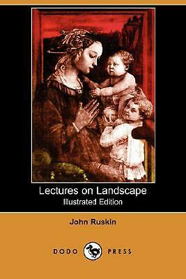 Lectures on Landscape (Illustrated Edition) (Dodo Press) by John Ruskin (English