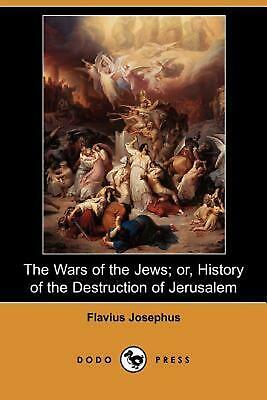 The Wars of the Jews; Or, History of the Destruction of Jerusalem (Dodo Press) b