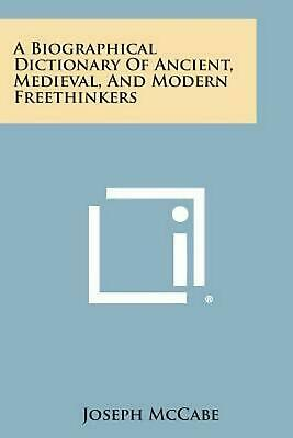 A Biographical Dictionary of Ancient, Medieval, and Modern Freethinkers by Josep