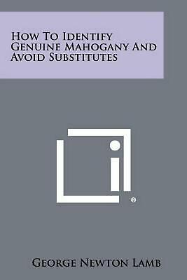 How to Identify Genuine Mahogany and Avoid Substitutes by George Newton Lamb (En