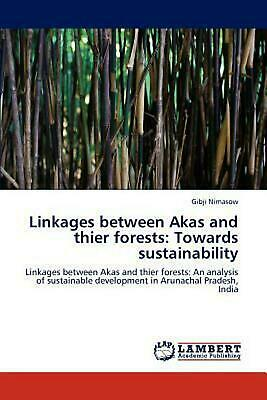 Linkages Between Akas and Thier Forests: Towards Sustainability: Linkages betwee