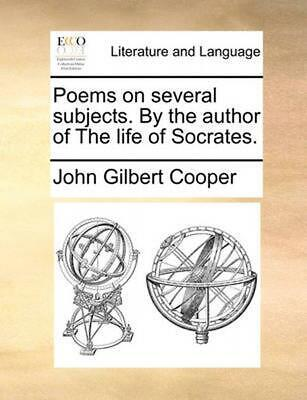 Poems on Several Subjects. by the Author of the Life of Socrates. by John Gilber