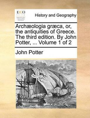 Archaeologia Graeca, Or, the Antiquities of Greece. the Third Edition. by John P