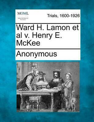 Ward H. Lamon et al V. Henry E. McKee by Anonymous (English) Paperback Book Free