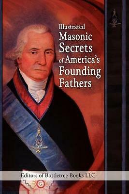 Illustrated Masonic Secrets of America's Founding Fathers by Editors of Bott (En