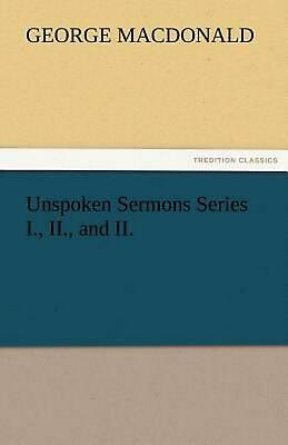 Unspoken Sermons Series I., II., and II. by George MacDonald (English) Paperback