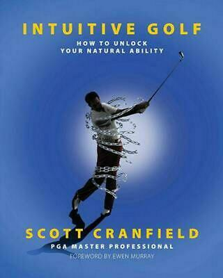 Intuitive Golf: How to Unlock Your Natural Ability by Scott Cranfield (English)