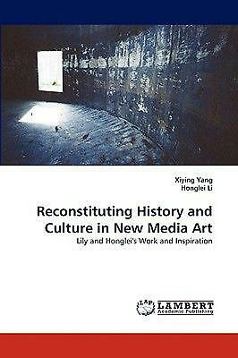 Reconstituting History and Culture in New Media Art: Lily and Honglei's Work and