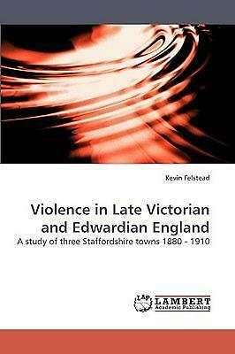 Violence in Late Victorian and Edwardian England: A study of three Staffordshire