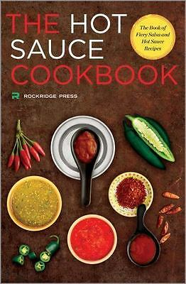 Hot Sauce Cookbook : The Book of Fiery Salsa and Hot Sauce Recipes by...