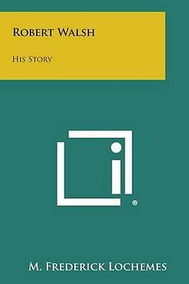 Robert Walsh: His Story by M. Frederick Lochemes (English) Paperback Book Free S