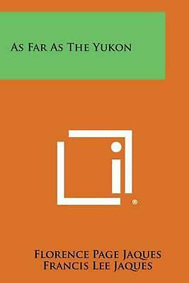 As Far as the Yukon by Florence Page Jaques (English) Paperback Book