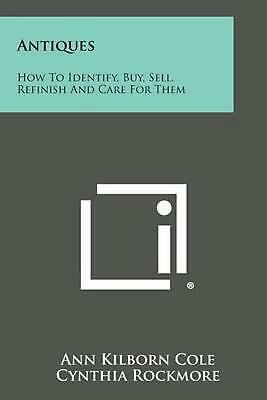 Antiques: How to Identify, Buy, Sell, Refinish and Care for Them by Ann Kilborn