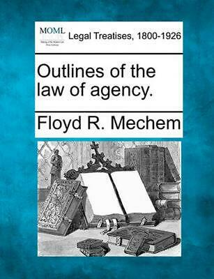 Outlines of the Law of Agency. by Floyd R. Mechem (English) Paperback Book Free