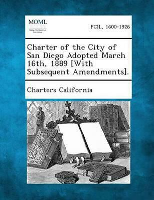 Charter of the City of San Diego Adopted March 16th, 1889 [With Subsequent Amend