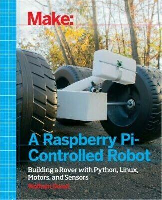 Make a Raspberry Pi-Controlled Robot: Building a Rover with Python, Linux, Motor