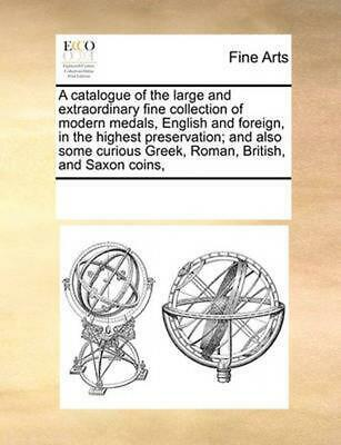 Catalogue of the Large and Extraordinary Fine Collection of Modern Medals, Engli