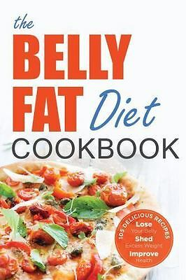 The Belly Fat Diet Cookbook : 105 Easy and Delicious Recipes to Lose Your...