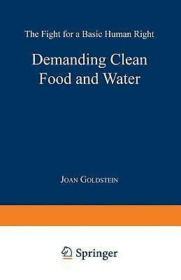 Demanding Clean Food and Water: The Fight for a Basic Human Right by Joan Goldst