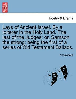 Lays of Ancient Israel. by a Loiterer in the Holy Land. the Last of the Judges;
