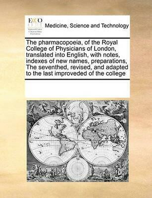 Pharmacopoeia, of the Royal College of Physicians of London, Translated Into Eng