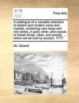 Catalogue of a Valuable Collection of Antient and Modern Coins and Medals, Conta