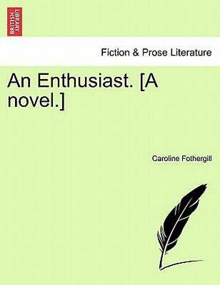 Enthusiast. [a Novel.] by Caroline Fothergill (English) Paperback Book Free Ship