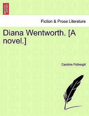 Diana Wentworth. [a Novel.] by Caroline Fothergill (English) Paperback Book Free