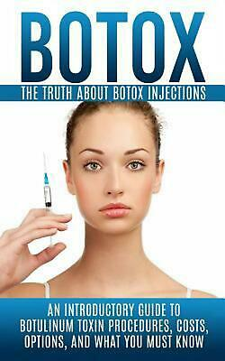 NEW Botox: The Truth about Botox Injections: An Introductory Guide to Botulinum