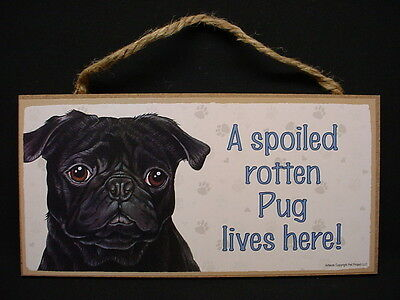 PUG A Spoiled Rotten Lives Here BLACK DOG wood SIGN wooden WALL PLAQUE puppy NEW