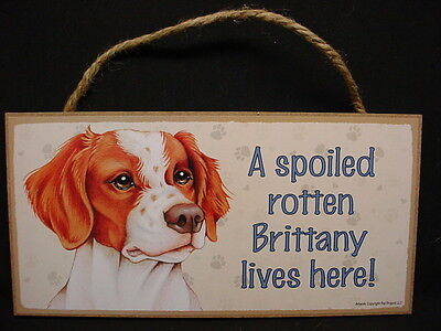 BRITTANY A Spoiled Rotten DOG ART SIGN wood HANGING WALL PLAQUE Spaniel puppy