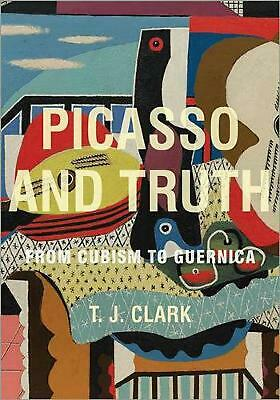 Picasso and Truth: From Cubism to Guernica by Timothy J. Clark (English) Hardcov