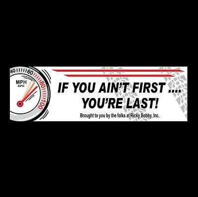 "New ""IF YOU AIN'T FIRST"" Talladega Nights BUMPER STICKER, nascar ricky bobby car"