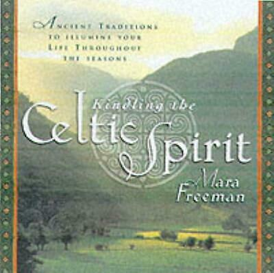 Kindling the Celtic Spirit: Ancient Traditions to Illumine Your Life Through the