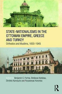 State-Nationalisms in the Ottoman Empire, Greece and Turkey: Orthodoxand Muslims