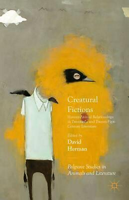 Creatural Fictions: Human-Animal Relationships in Twentieth- And Twenty-First-Ce