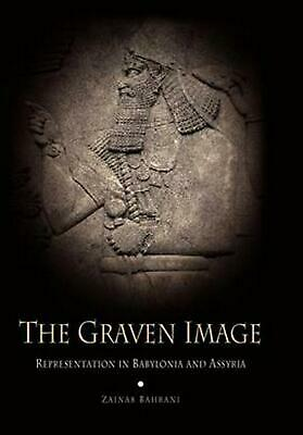 The Graven Image: Representation in Babylonia and Assyria by Zainah Bahrani (Eng