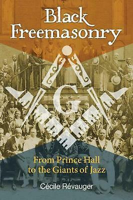 Black Freemasonry: From Prince Hall to the Giants of Jazz by Cecile Revauger (En