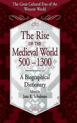 The Rise of the Medieval World 500-1300: A Biographical Dictionary by Jana K. Sc