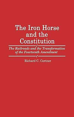 The Iron Horse and the Constitution: The Railroads and the Transformation of the