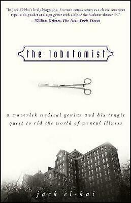 The Lobotomist: A Maverick Medical Genius and His Tragic Quest to Rid the World