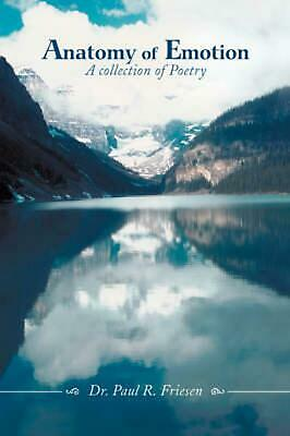 Anatomy of Emotion: A Collection of Poetry by Paul R. Friesen (English) Hardcove