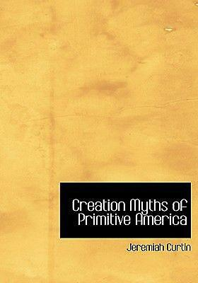 Creation Myths of Primitive America by Jeremiah Curtin (English) Hardcover Book