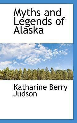 Myths and Legends of Alaska by Katharine Berry Judson (English) Hardcover Book F