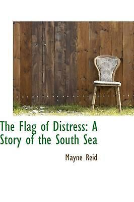 The Flag of Distress: A Story of the South Sea by Mayne Reid (English) Hardcover
