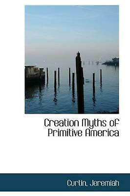 Creation Myths of Primitive America by Curtin Jeremiah (English) Hardcover Book